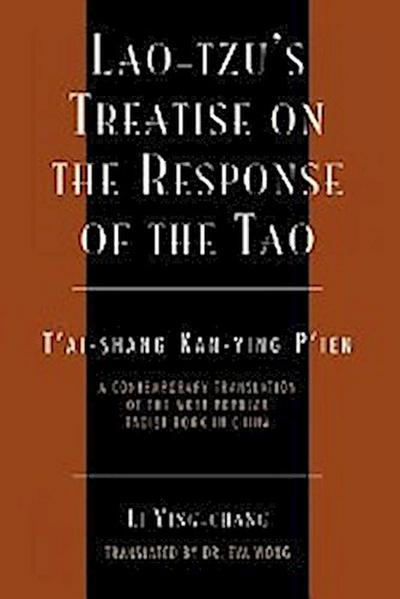 Lao-Tzu′s Treatise on the Response of the Tao - A Contemporary Translation of the Most Popular Taoist Book in Ch