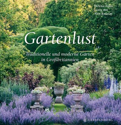 Gartenlust; Traditionelle und moderne Gärten in Großbritannien   ; Deutsch; , durchgehend farbig -