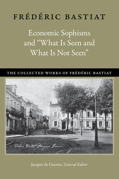 "Economic Sophisms & ""What is Seen & What is Not Seen"