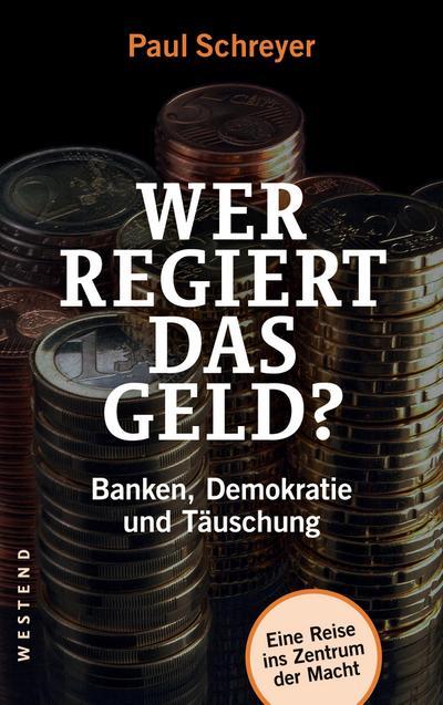 Wer regiert das Geld?: Banken, Demokratie und Täuschung