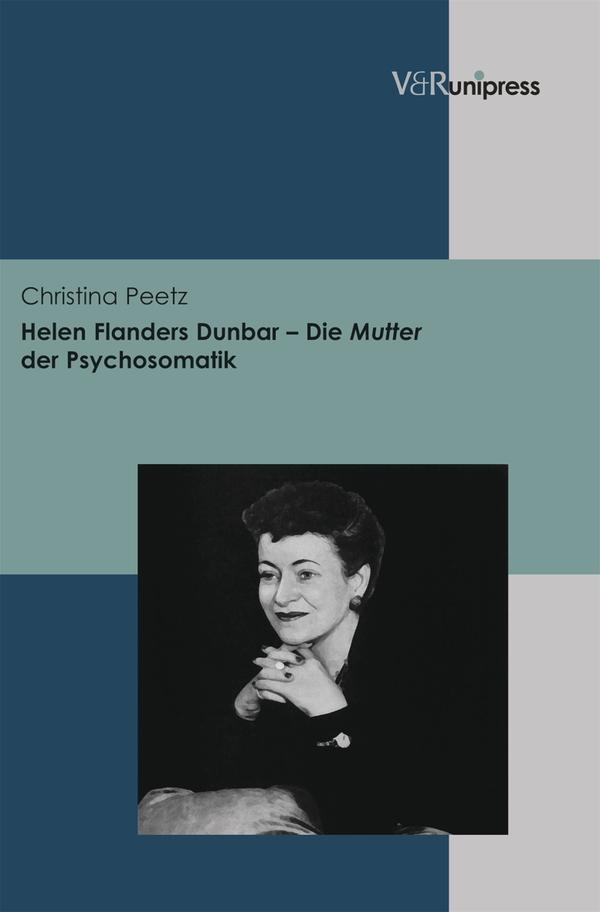 Helen Flanders Dunbar - Die Mutter der Psychosomatik Christina Peetz