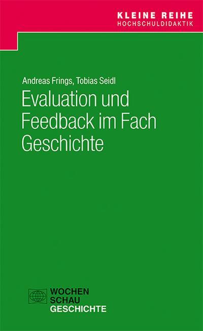 Evaluation und Feedback im Fach Geschichte (Kleine Reihe Hochschuldidaktik)