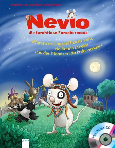 Nevio, die furchtlose Forschermaus - Warum es Tag und Nacht wird, die Sonne scheint und der Mond um die Erde wandert