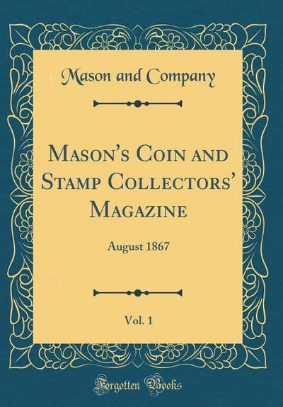 Mason's Coin and Stamp Collectors' Magazine, Vol. 1: August 1867 (Classic Reprint)