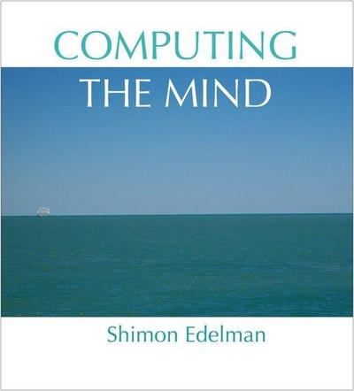 Computing the Mind: How the Mind Really Works