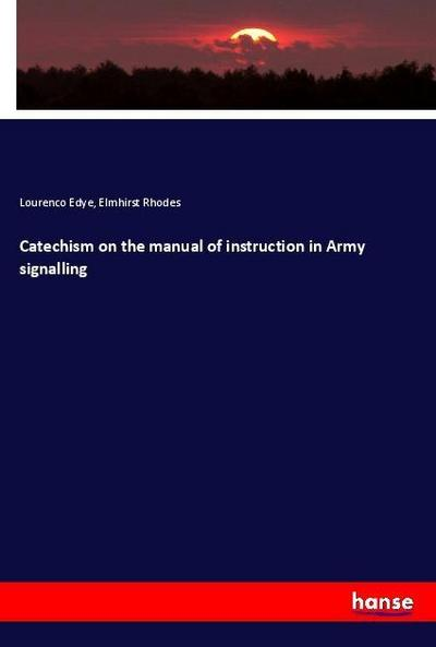 Catechism on the manual of instruction in Army signalling