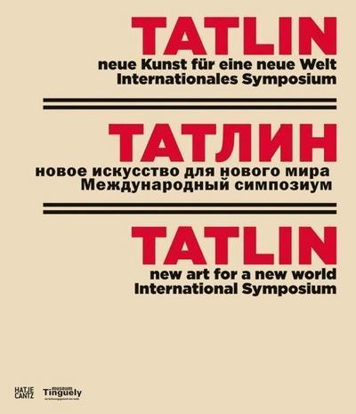 Tatlin: neue Kunst für eine neue Welt. Internationales Symposium