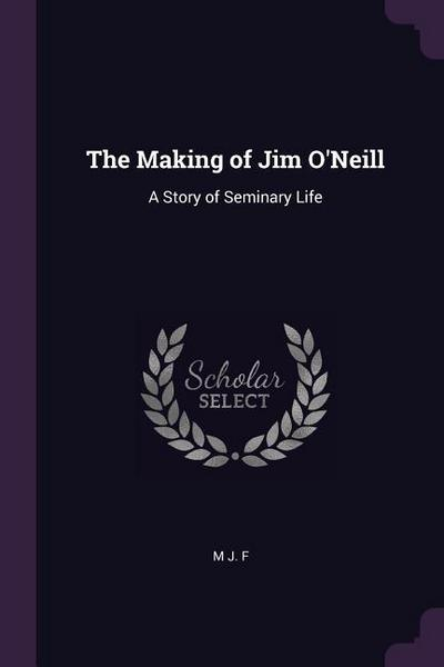 The Making of Jim O'Neill: A Story of Seminary Life