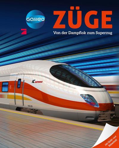 Galileo Wissen: Züge: Von der Dampflok zum Superzug