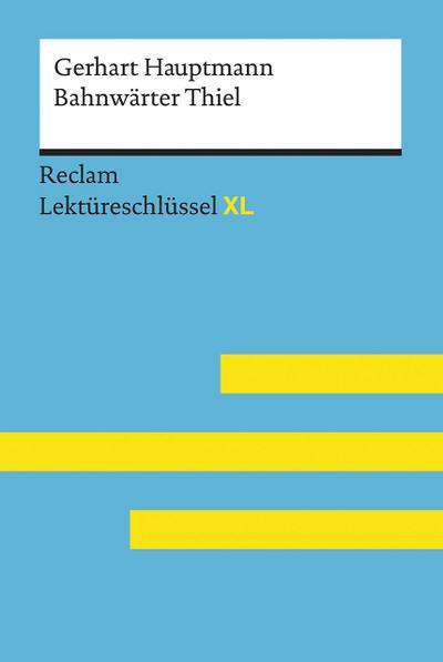 Bahnwärter Thiel von Gerhart Hauptmann: Lektüreschlüssel mit Inhaltsangabe, Interpretation, Prüfungsaufgaben mit Lösungen, Lernglossar. (Reclam Lektüreschlüssel XL)