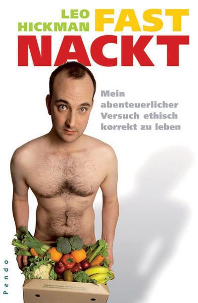 Fast nackt: Mein abenteuerlicher Versuch, ethisch korrekt zu leben