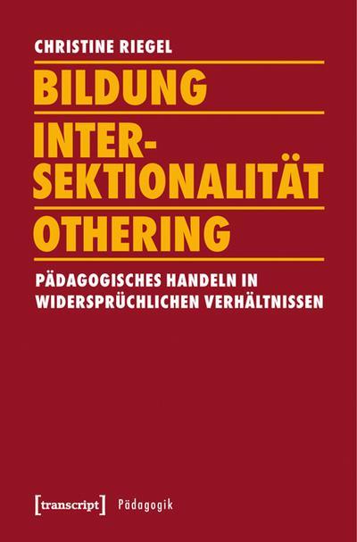 Bildung - Intersektionalität - Othering: Pädagogisches Handeln in widersprüchlichen Verhältnissen (Pädagogik)