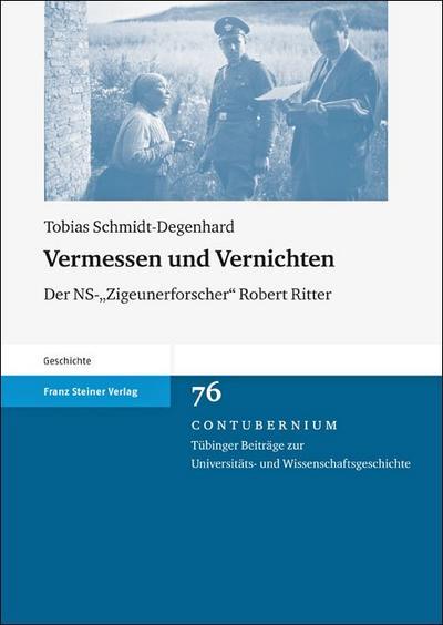"Vermessen und Vernichten. Der NS-""Zigeunerforscher"" Robert Ritter (Contubernium 76): Der NS-'Zigeunerforscher' Robert Ritter (Contubernium. Tubinger Beitrage Zur Universitats- Und Wissen)"