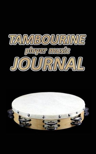 Tambourine Player Music Journal: Music Blank Sheets Notebook for Musicians and Songwriters.