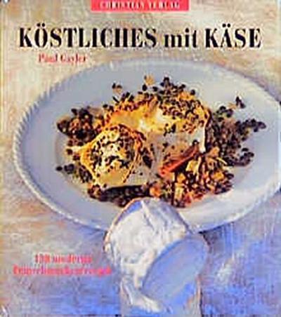 Köstliches mit Käse. 130 moderne Feinschmeckerrezepte