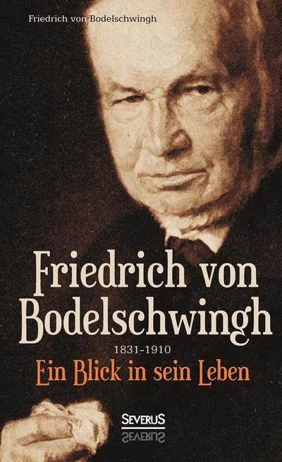 Friedrich  Von Bodelschwingh (1831-1910): Ein Blick in sein Leben
