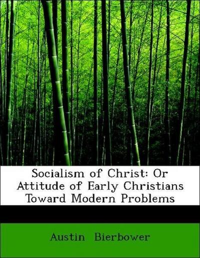 Socialism of Christ: Or Attitude of Early Christians Toward Modern Problems
