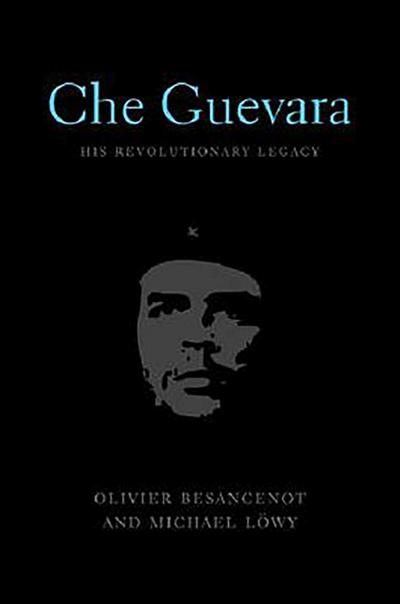 Che Guevara: His Revolutionary Legacy