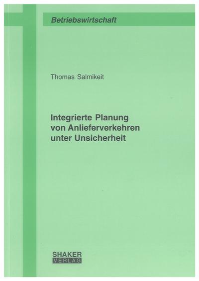 Integrierte Planung von Anlieferverkehren unter Unsicherheit