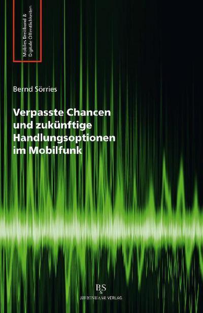 Verpasste Chancen und zukünftige Handlungsoptionen im Mobilfunk: Mobiles Breitband & Digitale Öffentlichkeit