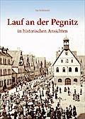 Lauf an der Pegnitz; in historischen Ansichte ...
