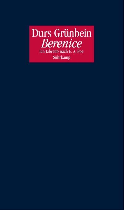 Berenice: Ein Libretto nach Edgar Allan Poe für eine Oper von Johannes Maria Staudt