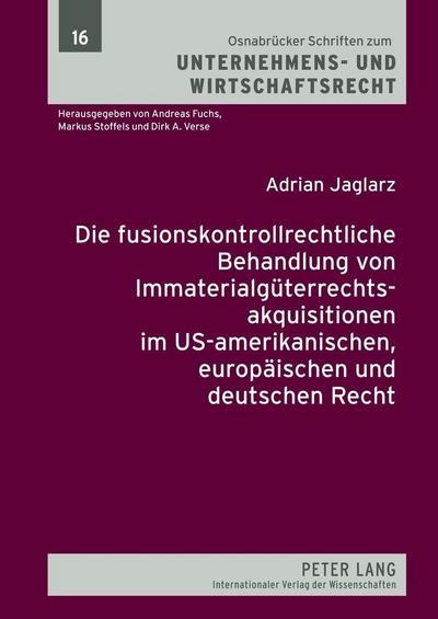 Die fusionskontrollrechtliche Behandlung von Immaterialgüterrechtsakquisitionen im US-amerikanischen, europäischen und deutschen Recht