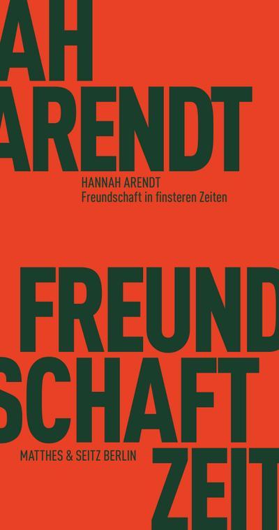 Freundschaft in finsteren Zeiten: Die Lessing-Rede mit Erinnerungen von Richard Bernstein, Mary McCarthy, Alfred Kazin und Jerome Kohn (Fröhliche Wissenschaft)