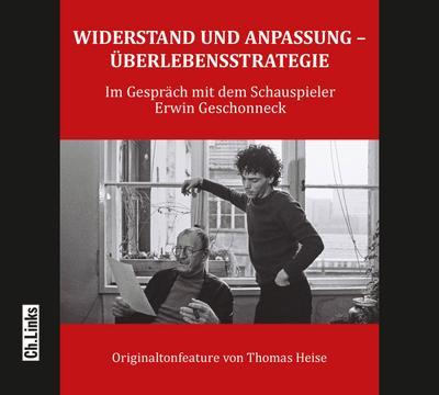 Widerstand und Anpassung – Überlebensstrategie; Ein Gespräch mit dem Schauspieler Erwin Geschonneck; Hrsg. v. Heise, Thomas; Deutsch