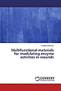 Multifunctional materials for modulating enzyme activities in wounds