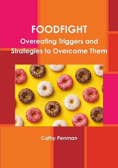 Foodfight: Overeating Triggers and Strategies to Overcome Them