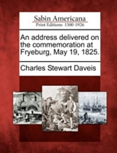 An Address Delivered on the Commemoration at Fryeburg, May 19, 1825.