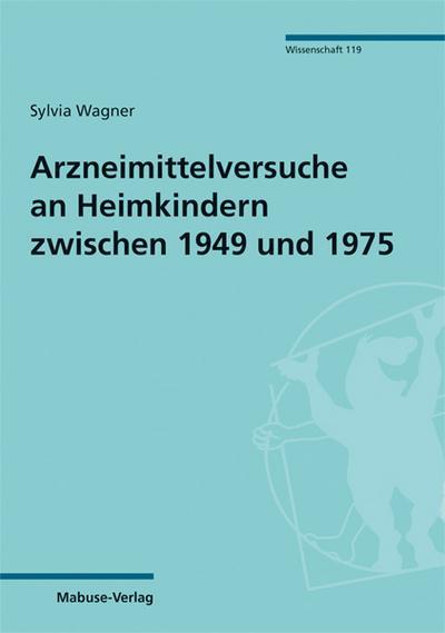 Arzneimittelversuche an Heimkindern zwischen 1949 und 1975; Mabuse-Verlag Wissenschaft; Deutsch