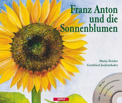 Franz Anton und die Sonnenblumen: Ein Bilderbuch zum Schauen, Hören und Erleben (mit CD)