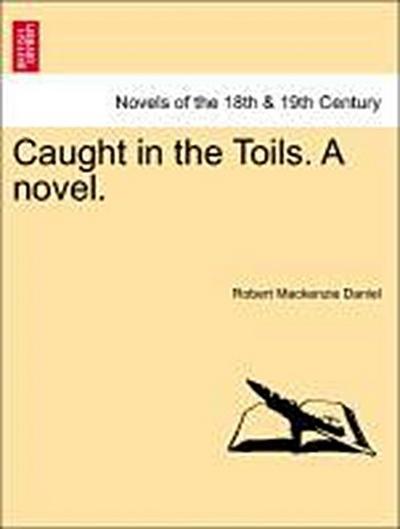 Caught in the Toils. A novel. Vol. II.