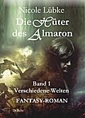 Die Hüter des Almaron - Band 1 Verschiedene Welten - FANTASY-ROMAN