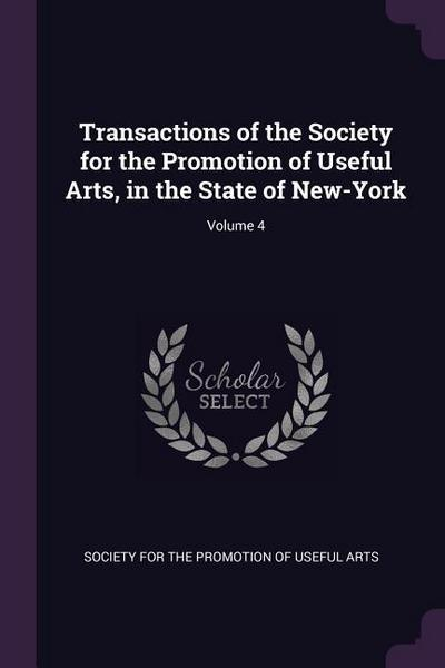 Transactions of the Society for the Promotion of Useful Arts, in the State of New-York; Volume 4