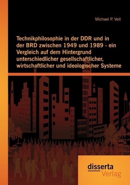 Technikphilosophie in der DDR und in der BRD zwischen 1949 und 1989 - ein V ...