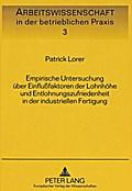Empirische Untersuchung über Einflußfaktoren der Lohnhöhe und Entlohnungszufriedenheit in der industriellen Fertigung