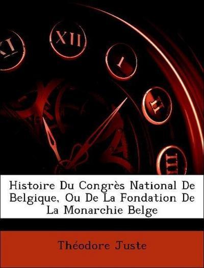 Histoire Du Congrès National De Belgique, Ou De La Fondation De La Monarchie Belge