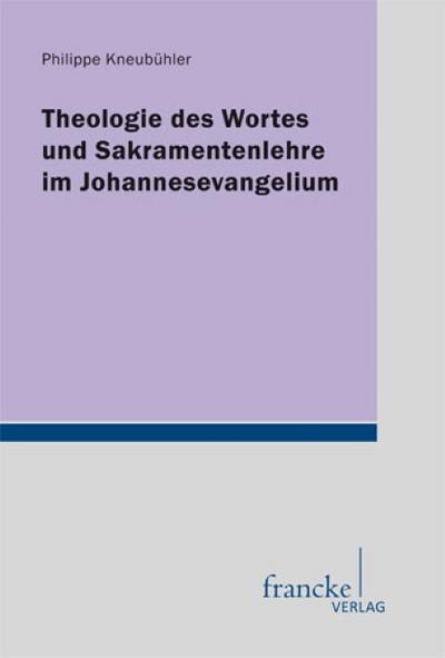 Theologie des Wortes und Sakramentenlehre im Johannesevangelium