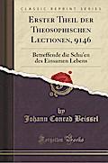Erster Theil Der Theosophischen Lectionen, 9146: Betreffende Die Schu'en Des Einsamen Lebens (Classic Reprint)