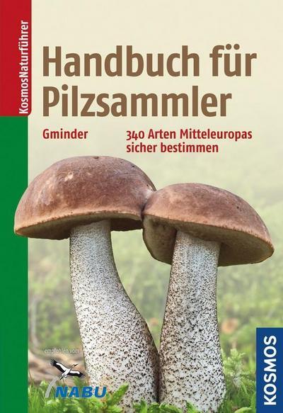 Handbuch für Pilzsammler; 340 Arten Mitteleuropas sicher bestimmen Extra: Mit ausgewählten Rezepten zu den beliebtesten Speisepilzen   ; Deutsch; 79 schw.-w. Abb., 169 farb. Abb., 452 farb. Fotos -