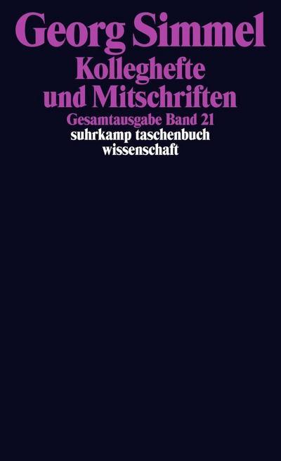 Gesamtausgabe in 24 Bänden: Band 21: Kolleghefte und Mitschriften (suhrkamp taschenbuch wissenschaft)
