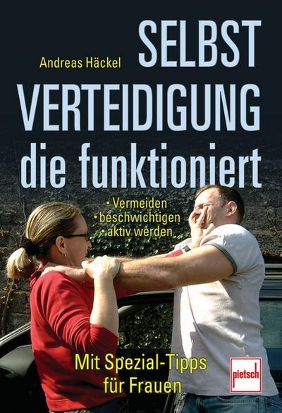 Selbstverteidigung die funktioniert; Vermeiden - beschwichtigen - aktiv werden; Deutsch; 131 farb. Fotos