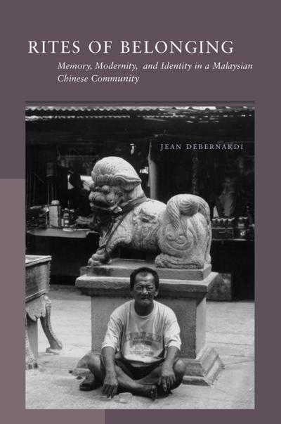 Rites of Belonging: Memory, Modernity, and Identity in a Malaysian Chinese Community