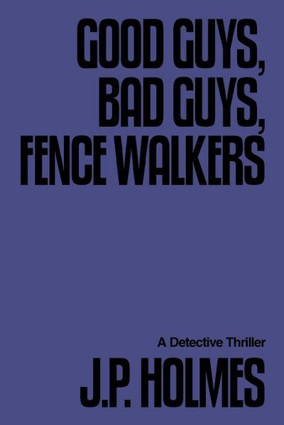 Good Guys, Bad Guys, Fence Walkers: Detective Thriller