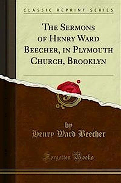 The Sermons of Henry Ward Beecher, in Plymouth Church, Brooklyn