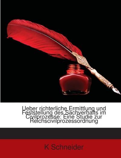 Ueber richterliche Ermittlung und Feststellung des Sachverhalts im Civilprozesse: Eine Studie zur Reichscivilprozessordnung