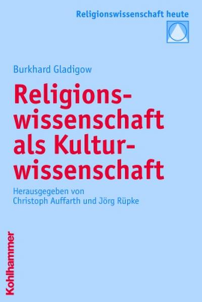 Religionswissenschaft als Kulturwissenschaft (Religionswissenschaft heute, Band 1)